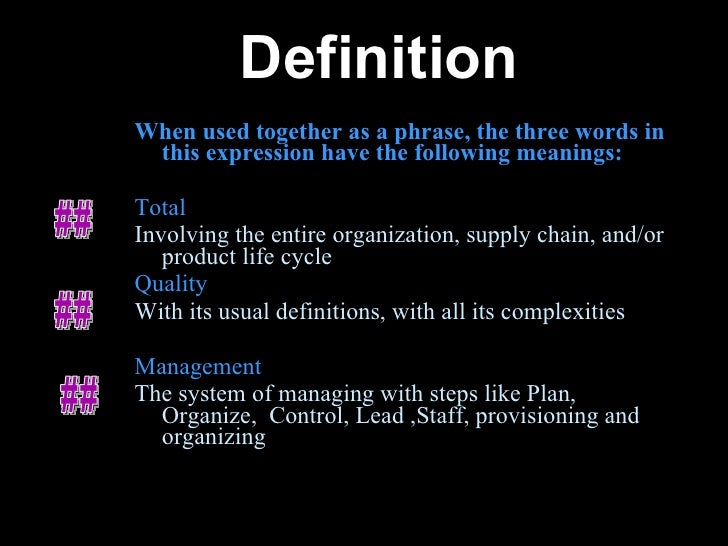 total quality management definitions Total quality management definition: total quality management is a set of management principles aimed at improving performance | meaning, pronunciation, translations and examples.