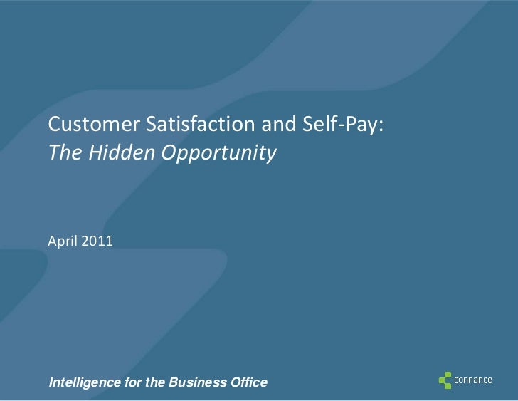 Customer Satisfaction and Self-Pay:The Hidden OpportunityApril 2011Intelligence for the Business Office