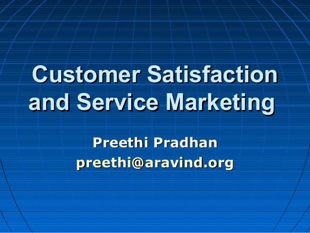 Customer SatisfactionCustomer Satisfaction and Service Marketingand Service Marketing Preethi PradhanPreethi Pradhan preet...