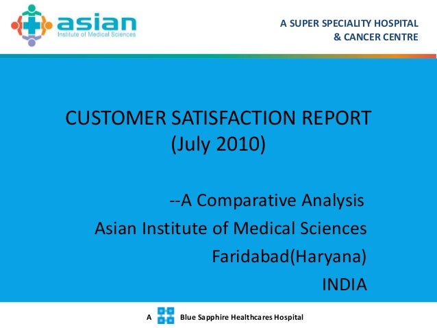 A SUPER SPECIALITY HOSPITAL & CANCER CENTRE A Blue Sapphire Healthcares Hospital CUSTOMER SATISFACTION REPORT (July 2010) ...