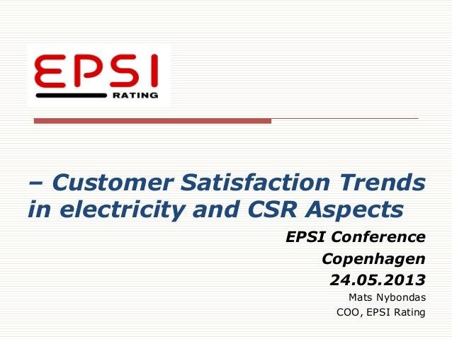 – Customer Satisfaction Trendsin electricity and CSR AspectsEPSI ConferenceCopenhagen24.05.2013Mats NybondasCOO, EPSI Rating
