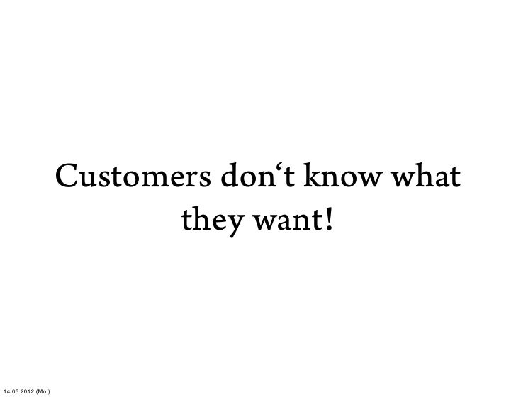 Customers don't know what                          they want!14.05.2012 (Mo.)