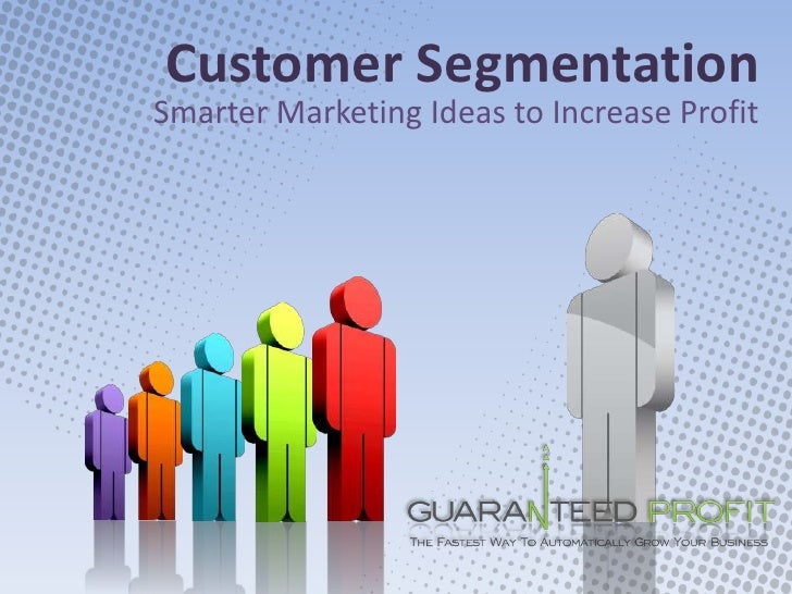 Customer Segmentation<br />Smarter Marketing Ideas to Increase Profit<br />