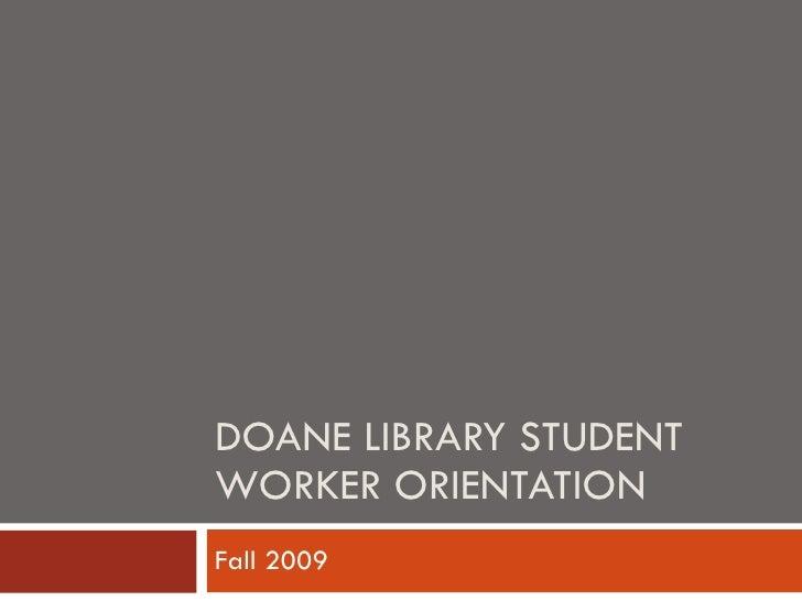 DOANE LIBRARY STUDENT WORKER ORIENTATION Fall 2009