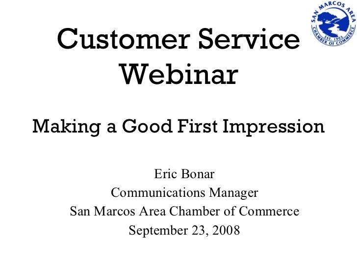 Customer Service Webinar   Making a Good First Impression <ul><li>Eric Bonar </li></ul><ul><li>Communications Manager </li...