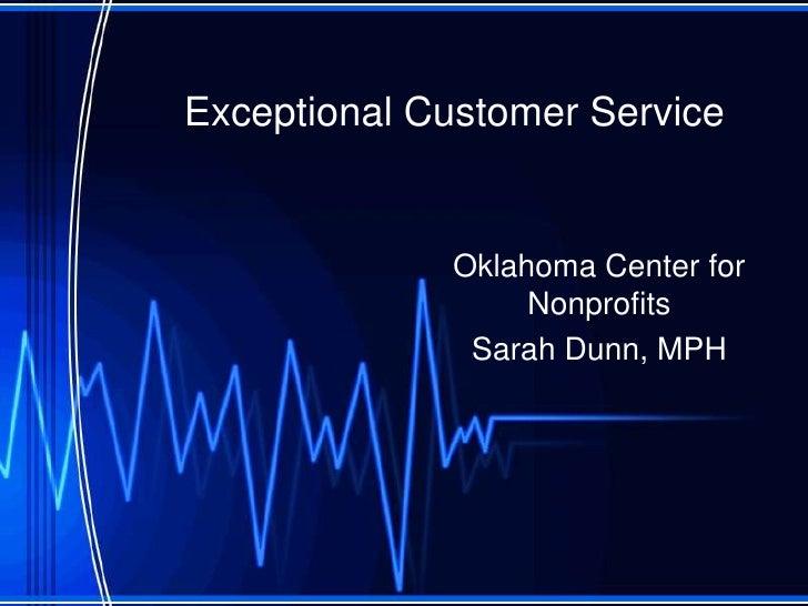 Exceptional Customer Service<br />Oklahoma Center for Nonprofits<br />Sarah Dunn, MPH<br />