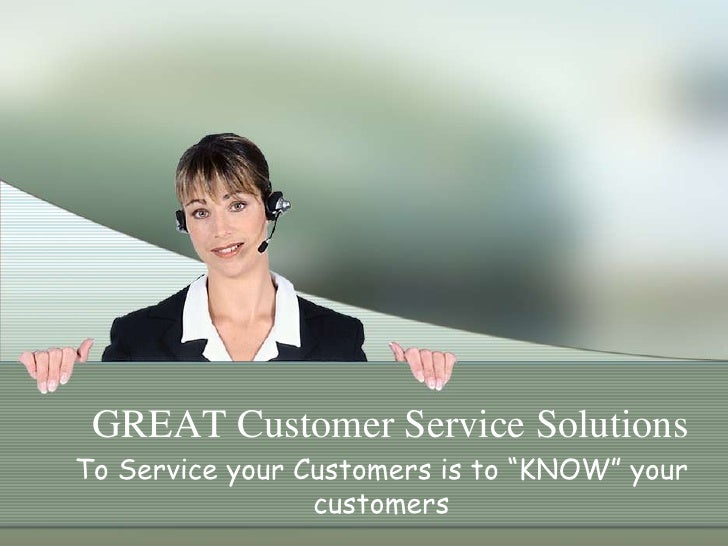 "GREAT Customer Service Solutions<br />To Service your Customers is to ""KNOW"" your customers<br />"