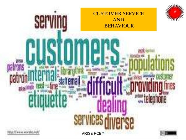 CUSTOMER SERVICE AND BEHAVIOUR ARISE ROBY