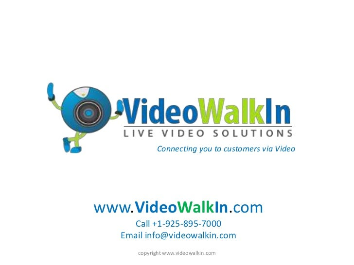 www.VideoWalkIn.com <br />Call +1-925-895-7000<br />Email info@videowalkin.com<br />copyright www.videowalkin.com<br />Con...
