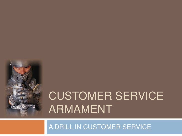 Customer service armament<br />A DRILL IN CUSTOMER SERVICE<br />