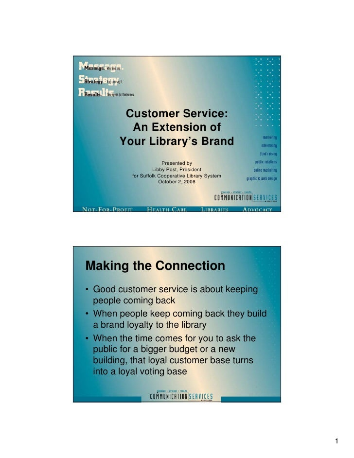 Customer Service:         An Extension of       Your Library's Brand                       Presented by                   ...