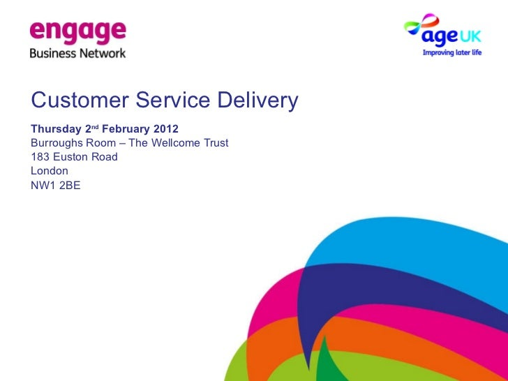 Customer Service Delivery Thursday 2 nd  February 2012 Burroughs Room – The Wellcome Trust 183 Euston Road London NW1 2BE