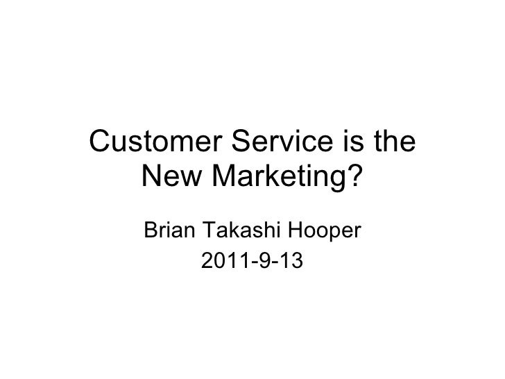 Customer Service is the New Marketing? Brian Takashi Hooper 2011-9-13