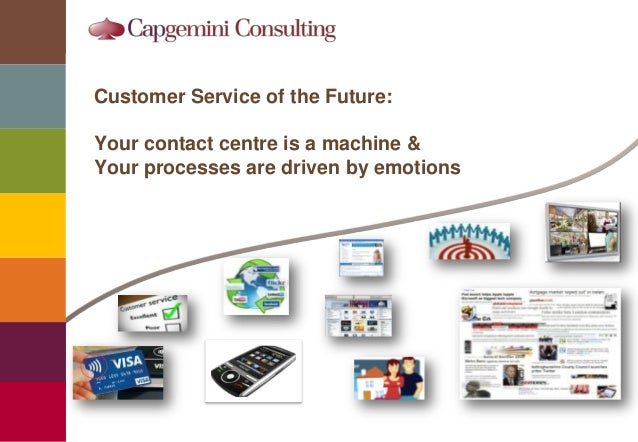 Copyright © 2010 Capgemini. All rights reserved. 1 Customer Service of the Future: Your contact centre is a machine & Your...