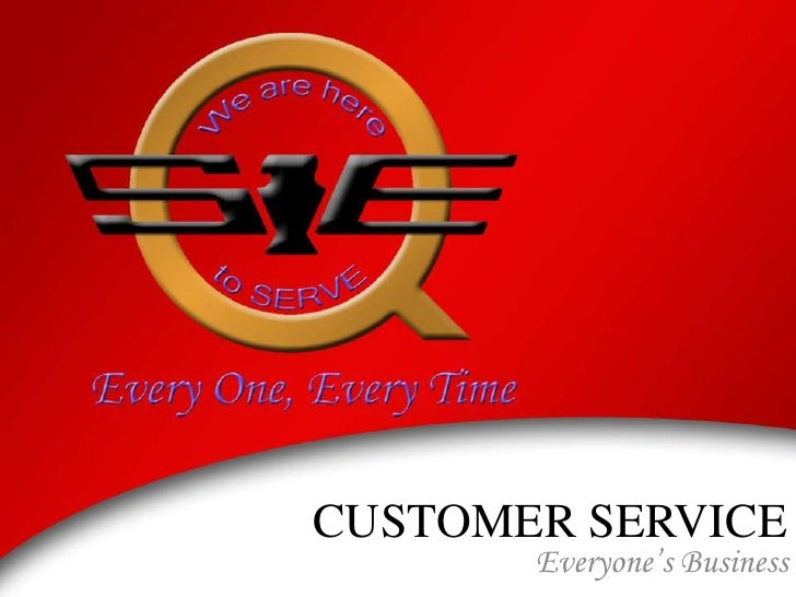 CUSTOMER SERVICE<br />Everyone's Business<br />