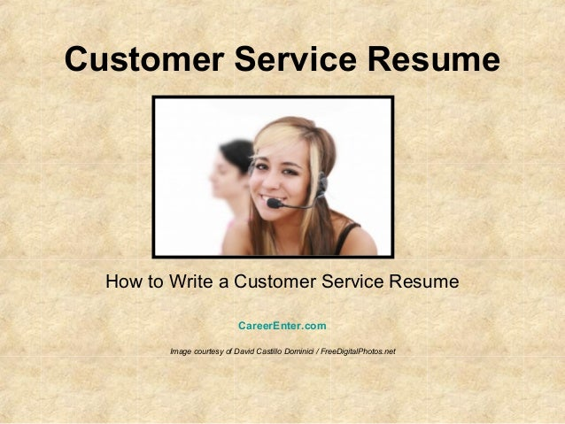 Customer Service ResumeHow to Write a Customer Service ResumeCareerEnter.comImage courtesy of David Castillo Dominici / Fr...