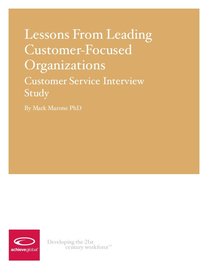 Lessons From LeadingCustomer-FocusedOrganizationsCustomer Service InterviewStudyBy Mark Marone PhD       Developing the 21...