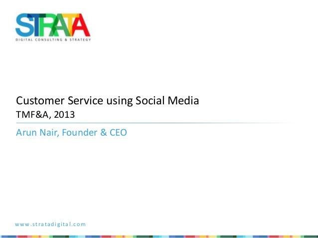 www.stratadigital.com Customer Service using Social Media TMF&A, 2013 Arun Nair, Founder & CEO