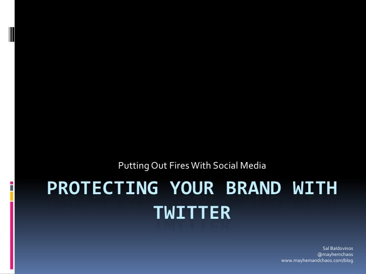 Putting Out Fires With Social Media  PROTECTING YOUR BRAND WITH           TWITTER                                         ...
