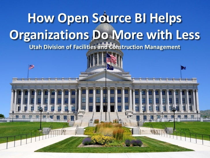 How Open Source BI HelpsOrganizations Do More with Less   Utah Division of Facilities and Construction Management