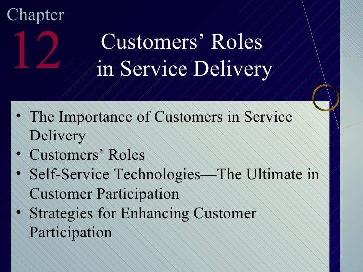 Chapter 12 Customers' Roles in Service Delivery <ul><li>The Importance of Customers in Service Delivery </li></ul><ul><li>...