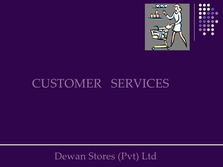 CUSTOMER  SERVICES Dewan Stores (Pvt) Ltd