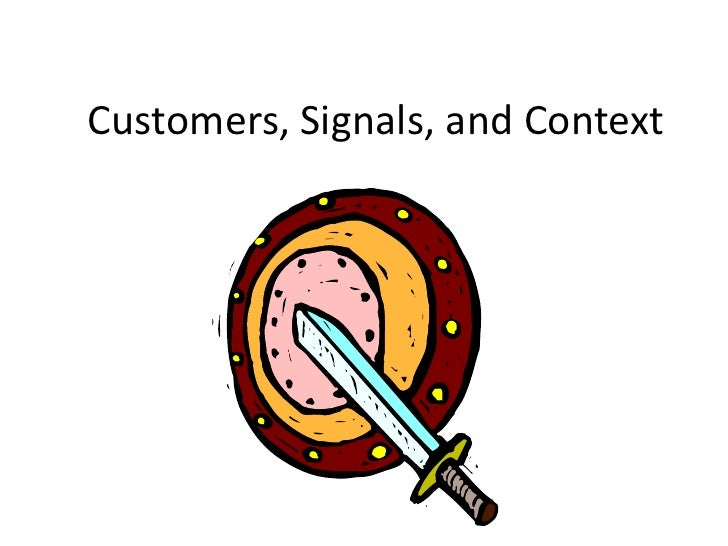 Customers, Signals, and Context<br />
