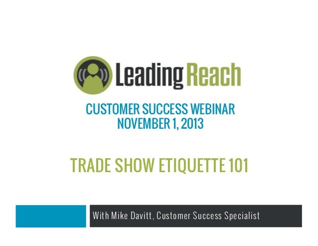 CUSTOMER SUCCESS WEBINAR NOVEMBER 1, 2013  TRADE SHOW ETIQUETTE 101 With Mike Davitt, Customer Success Specialist