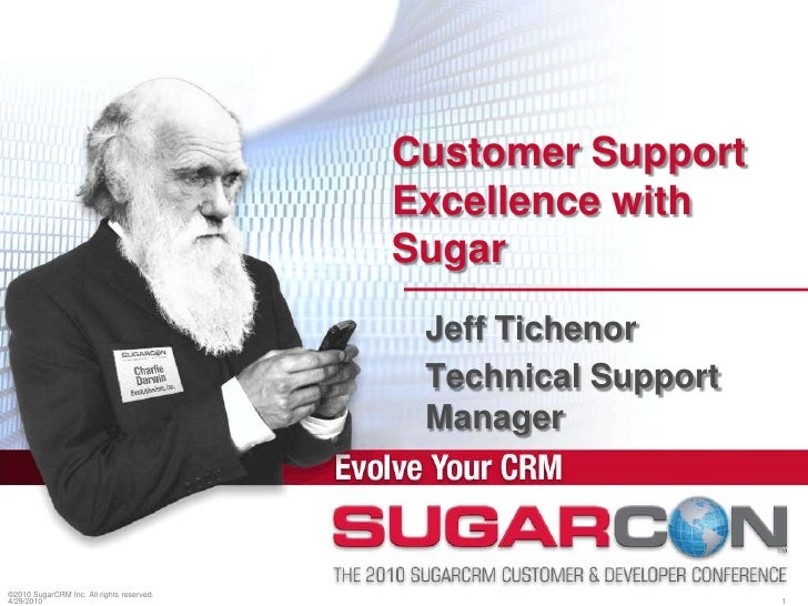 Customer Support Excellence with Sugar<br />©2010 SugarCRM Inc. All rights reserved.<br />Jeff Tichenor<br />Technical Sup...