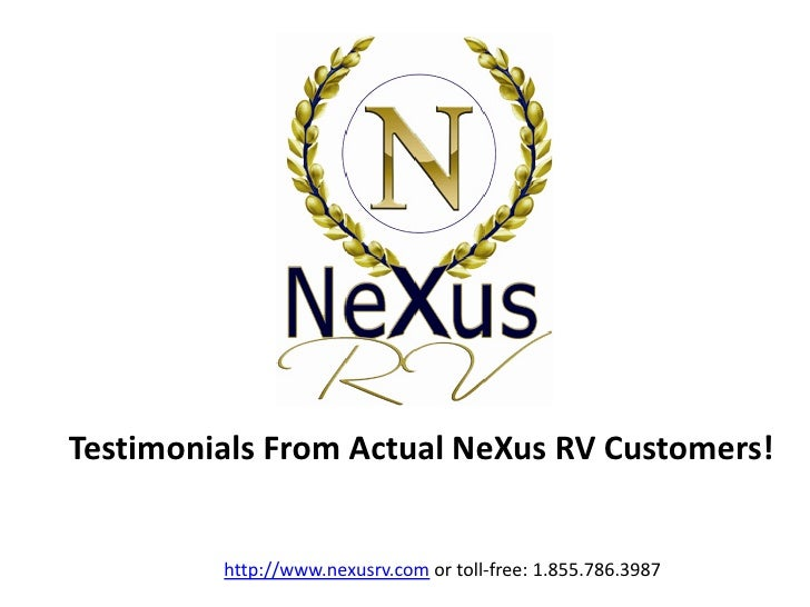 Testimonials From Actual NeXus RV Customers!         http://www.nexusrv.com or toll-free: 1.855.786.3987
