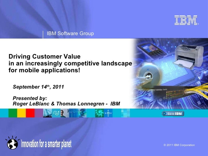 Driving Customer Value  in an increasingly competitive landscape  for mobile applications! September 14 th , 2011 Presente...