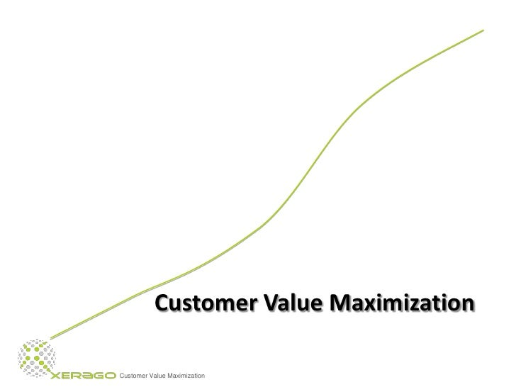 Customer Value Maximization  Customer Value Maximization