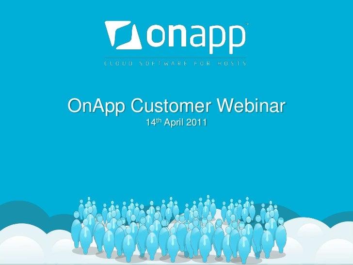 OnApp Customer Webinar14th April 2011<br />