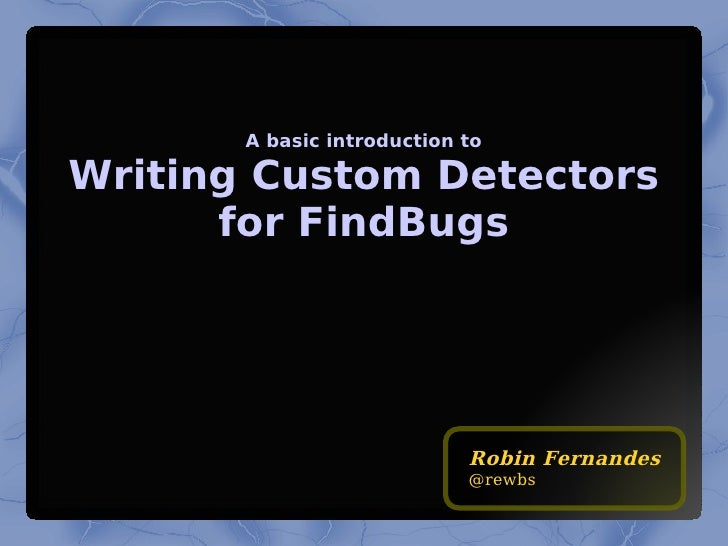 A basic introduction to Writing Custom Detectors for FindBugs