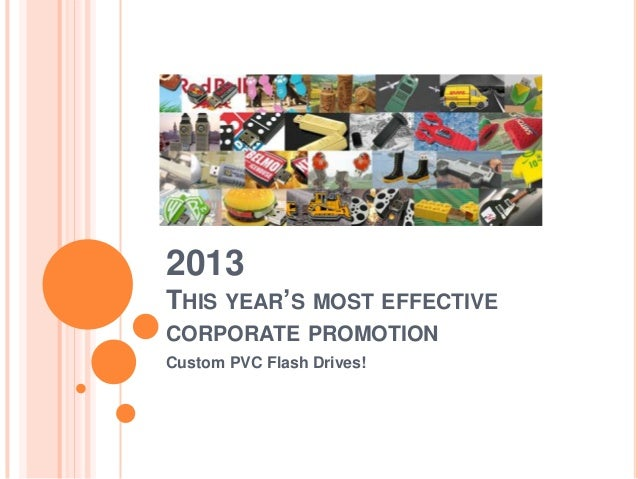 2013THIS YEAR'S MOST EFFECTIVECORPORATE PROMOTIONCustom PVC Flash Drives!
