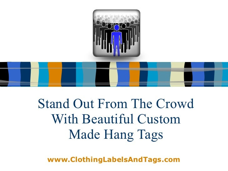 Stand Out From The Crowd With Beautiful Custom Made Hang Tags www.ClothingLabelsAndTags.com