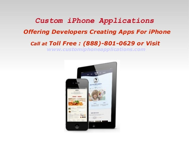 Custom iPhone Applications Offering Developers Creating Apps For iPhone Call at Toll Free : (888)-801-0629 or Visit www.cu...