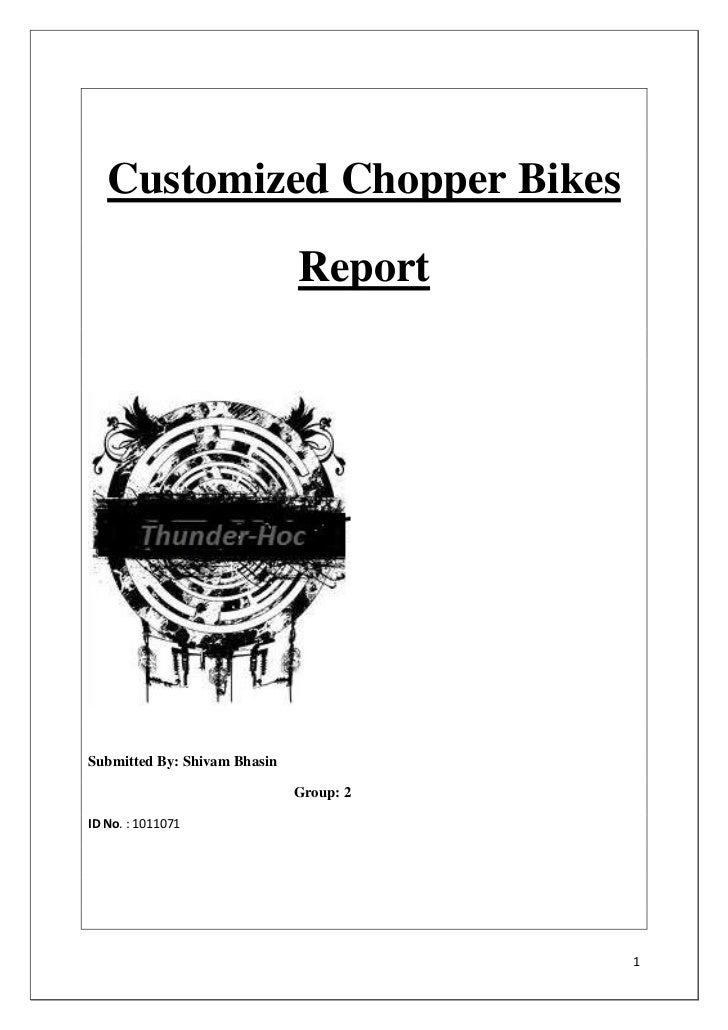 Customized Chopper Bikes                              ReportSubmitted By: Shivam Bhasin                              Group...
