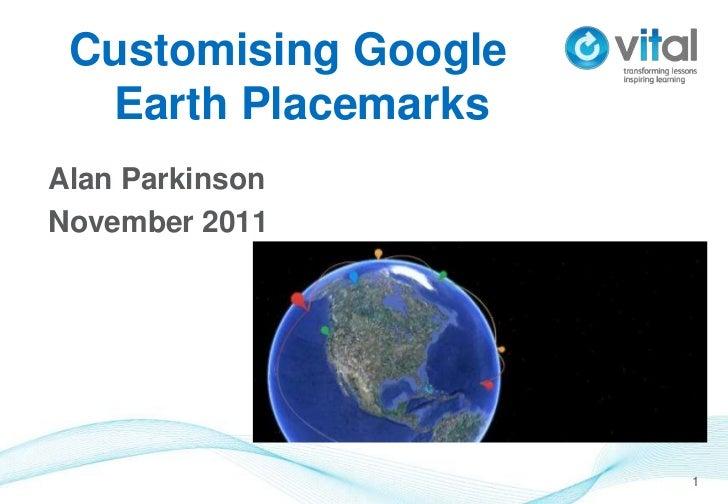 Customising Google  Earth PlacemarksAlan ParkinsonNovember 2011                      1