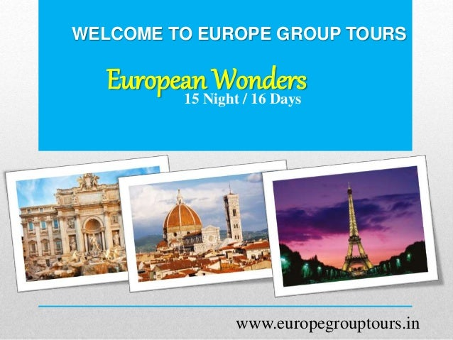 WELCOME TO EUROPE GROUP TOURS European Wonders15 Night / 16 Days www.europegrouptours.in