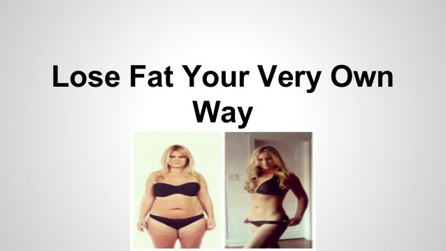 Lose Fat Your Very Own Way