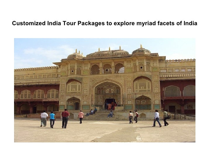 Customized india tour packages to explore myriad facets of india