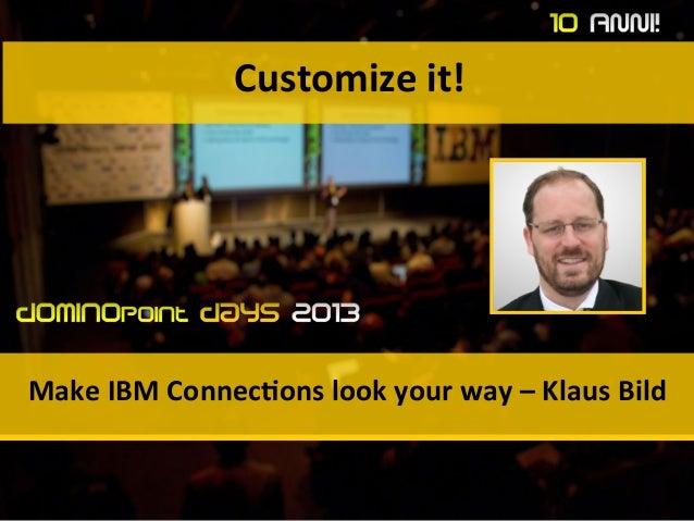 Customize  it!   Make  IBM  Connec3ons  look  your  way  –  Klaus  Bild