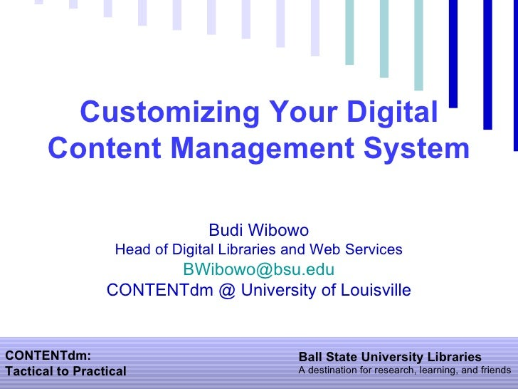 Customizing Your Digital Content Management System Budi Wibowo Head of Digital Libraries and Web Services [email_address] ...