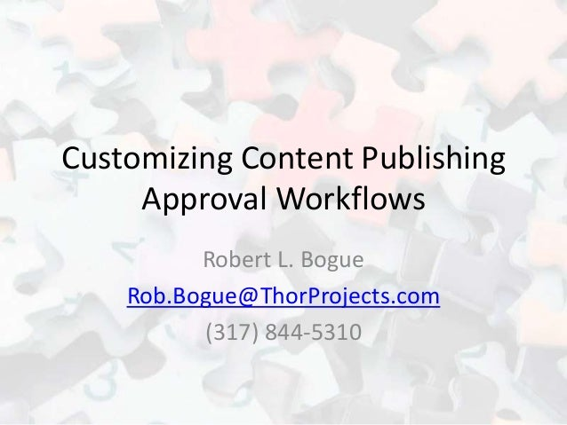Customizing Content Publishing Approval Workflows Robert L. Bogue Rob.Bogue@ThorProjects.com (317) 844-5310