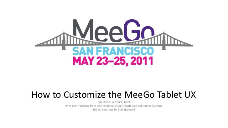 How to Customize the MeeGo Tablet UX Gail Rahn Frederick, Intel with contributions from Intel engineers Geoff Gustafson an...
