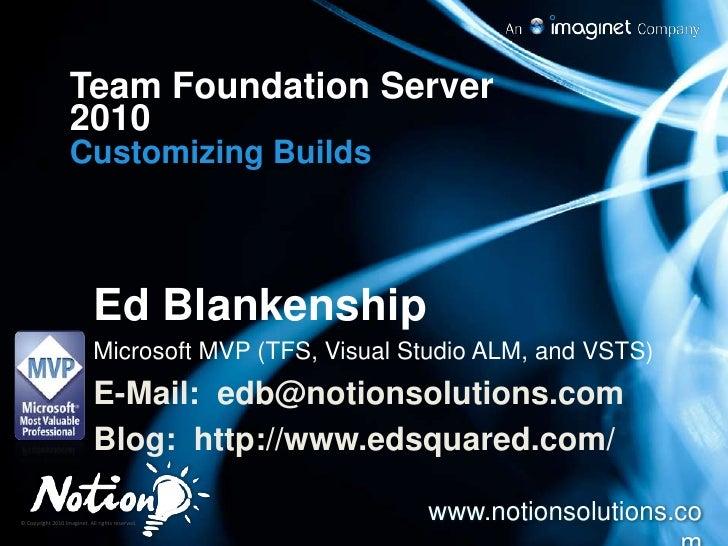 Team Foundation Server 2010<br />Customizing Builds<br />Ed Blankenship<br />Microsoft MVP (TFS, Visual Studio ALM, and VS...