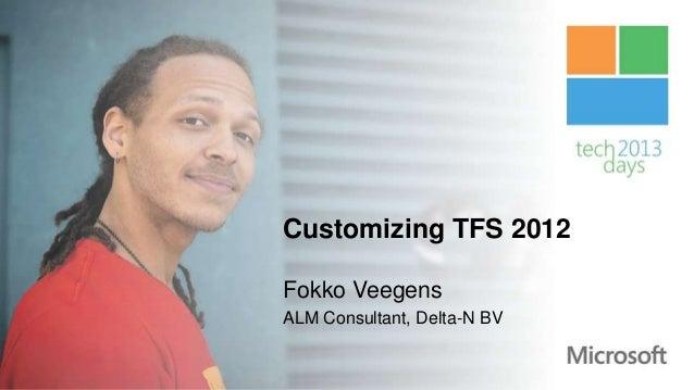 Customizing TFS 2012Fokko VeegensALM Consultant, Delta-N BV