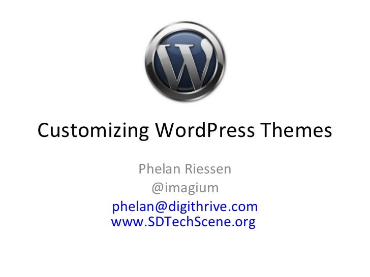 Customizing WordPress Themes Phelan Riessen @imagium [email_address] www.SDTechScene.org