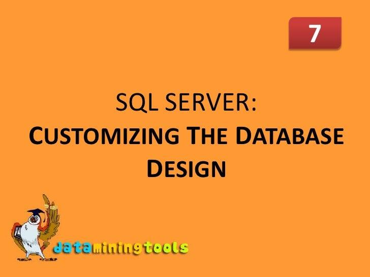 7<br />SQL SERVER: CUSTOMIZINGTHE DATABASE DESIGN<br />